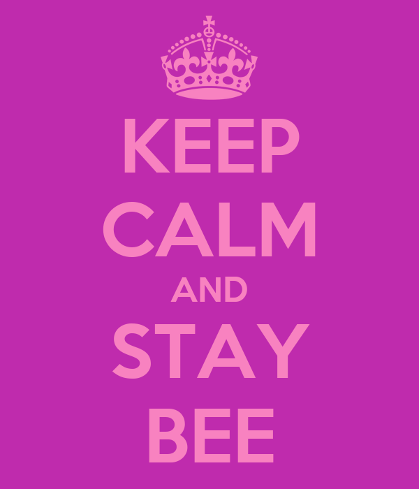 KEEP CALM AND STAY BEE