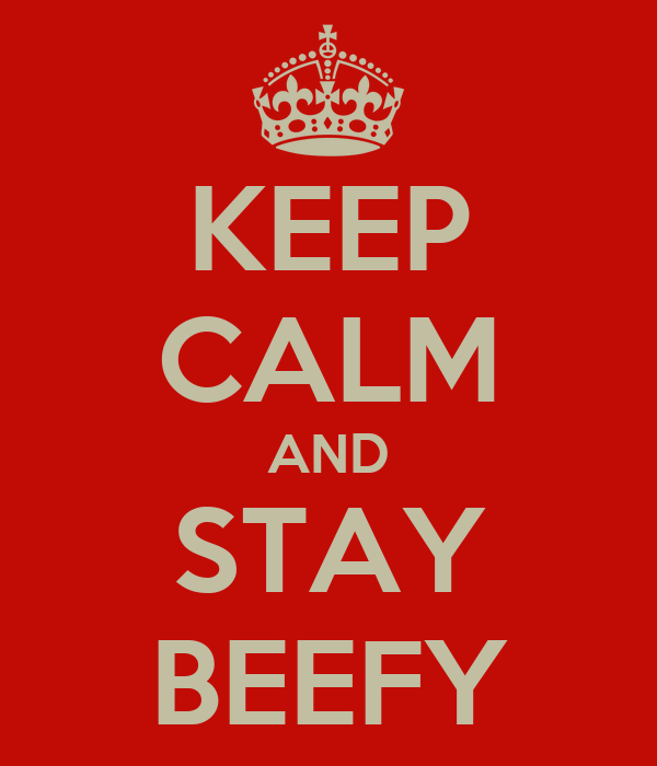 KEEP CALM AND STAY BEEFY