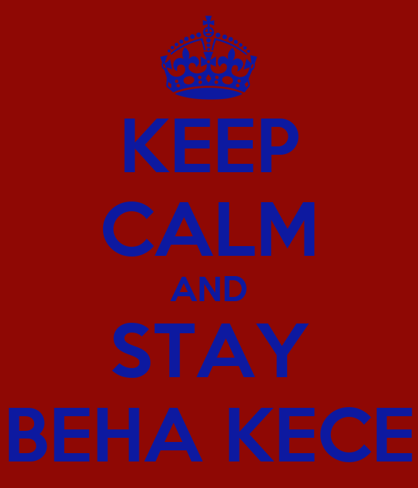 KEEP CALM AND STAY BEHA KECE