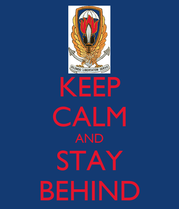 KEEP CALM AND STAY BEHIND