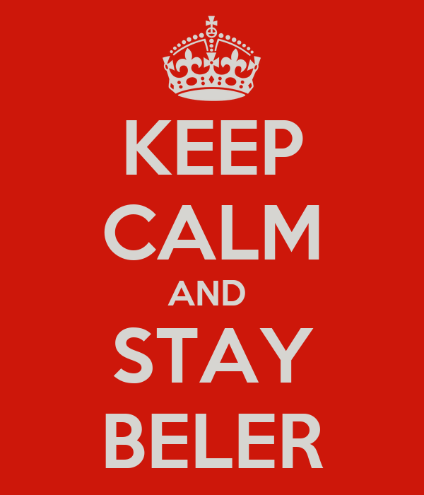 KEEP CALM AND  STAY BELER