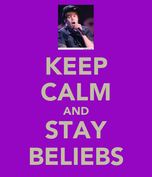 KEEP CALM AND STAY BELIEBS
