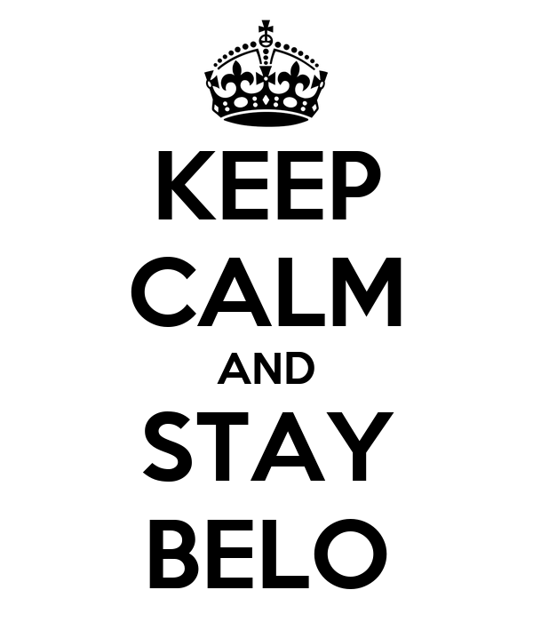 KEEP CALM AND STAY BELO