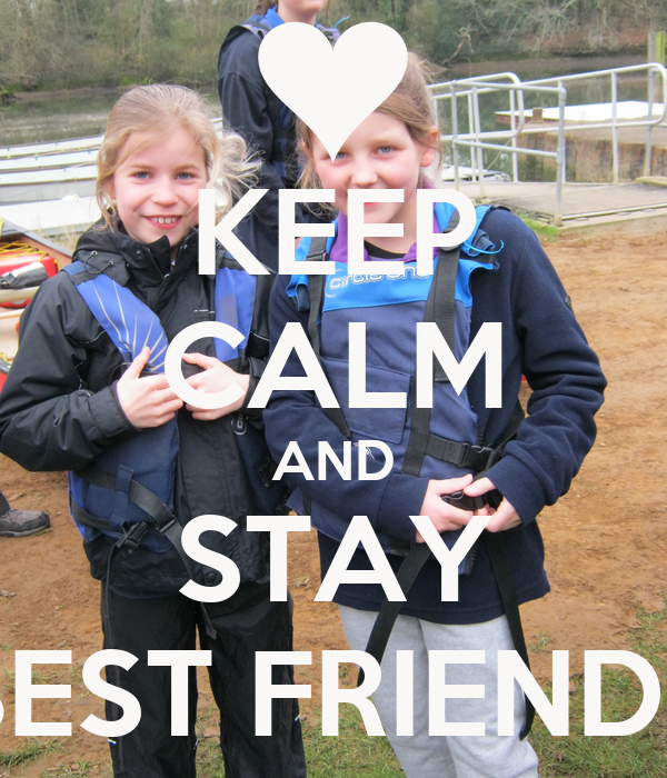 KEEP CALM AND STAY BEST FRIENDS