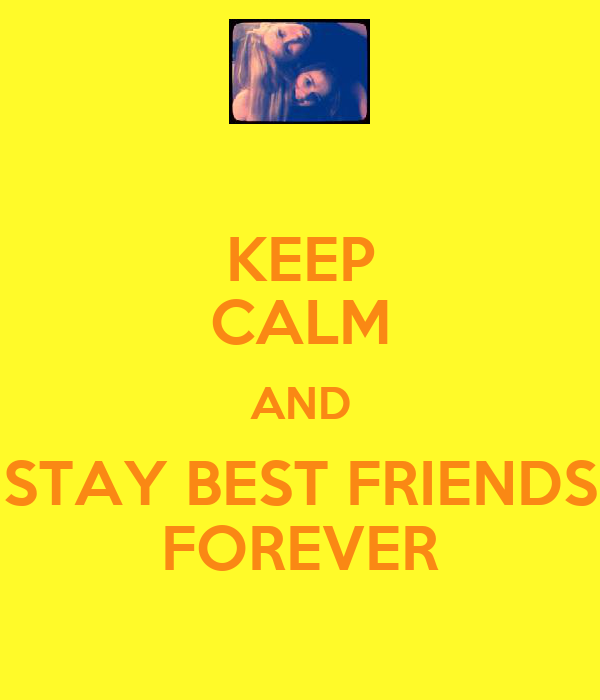 KEEP CALM AND STAY BEST FRIENDS FOREVER