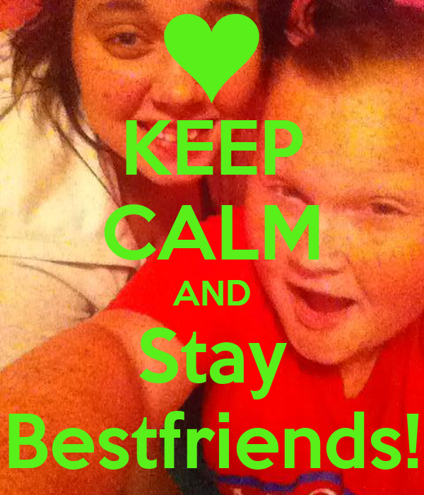 KEEP CALM AND Stay Bestfriends!