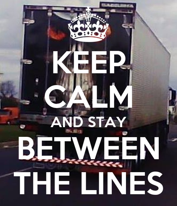 KEEP CALM AND STAY BETWEEN THE LINES