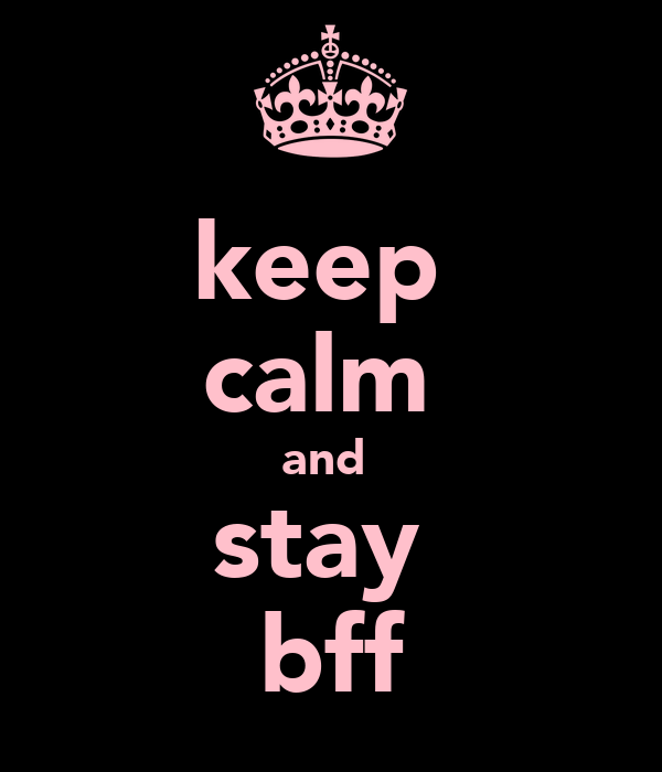 keep  calm  and  stay  bff