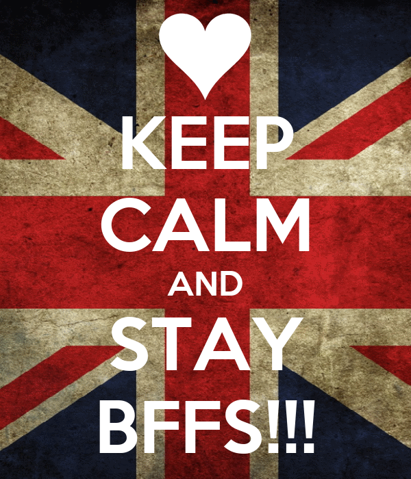 KEEP CALM AND STAY BFFS!!!