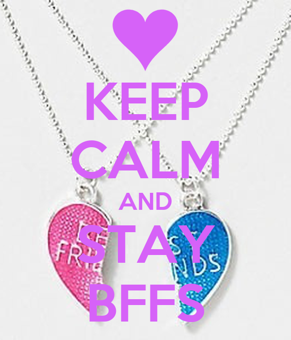 KEEP CALM AND STAY BFFS