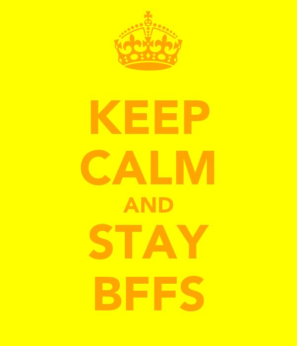 KEEP CALM AND STAY BFFS