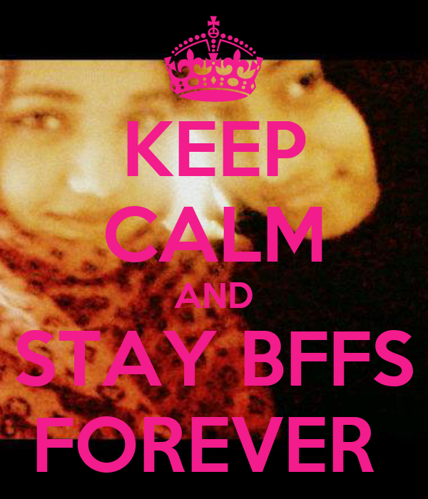 KEEP CALM AND STAY BFFS FOREVER