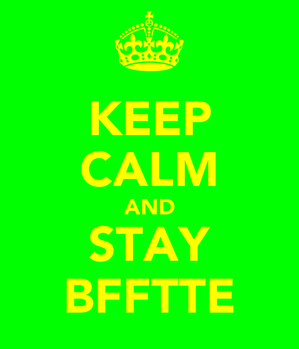 KEEP CALM AND STAY BFFTTE