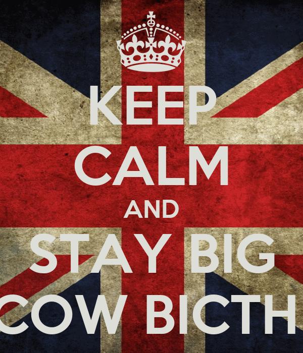 KEEP CALM AND STAY BIG COW BICTH