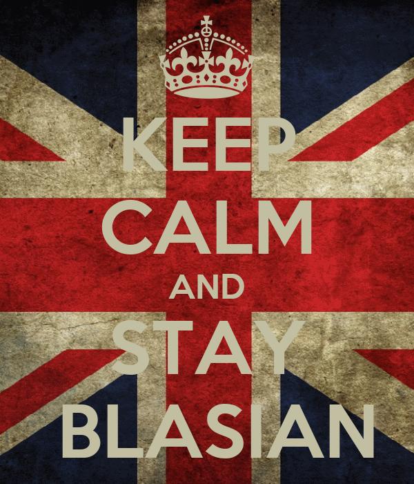 KEEP CALM AND STAY  BLASIAN