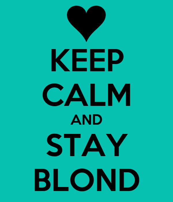 KEEP CALM AND STAY BLOND
