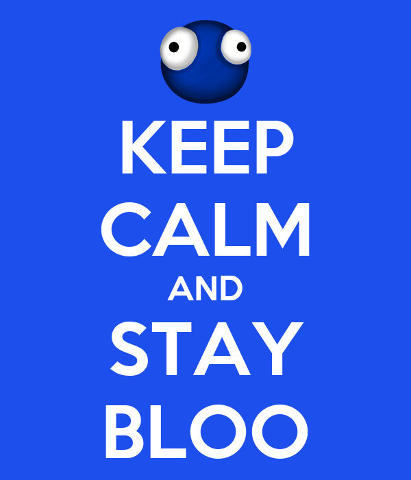 KEEP CALM AND STAY BLOO