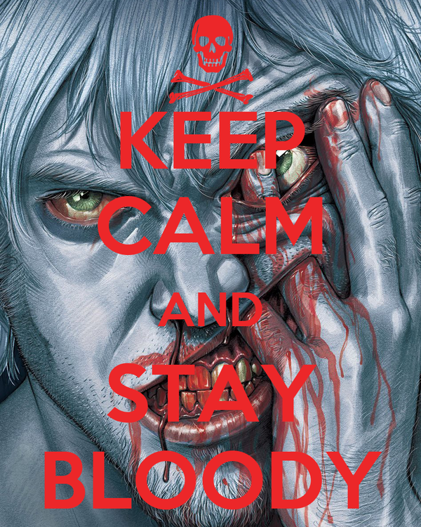 KEEP CALM AND STAY BLOODY