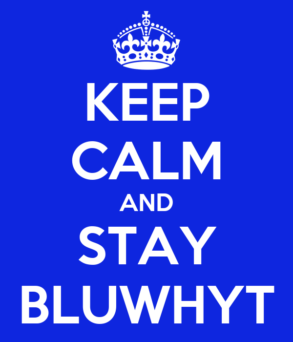 KEEP CALM AND STAY BLUWHYT