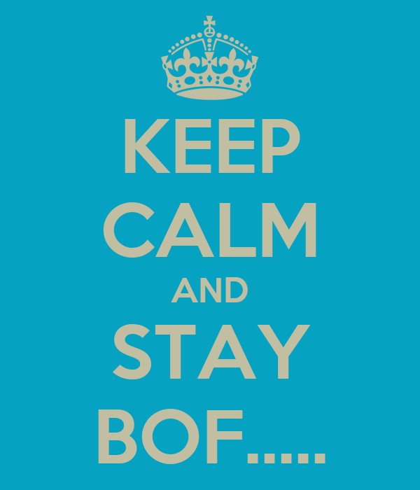 KEEP CALM AND STAY BOF.....