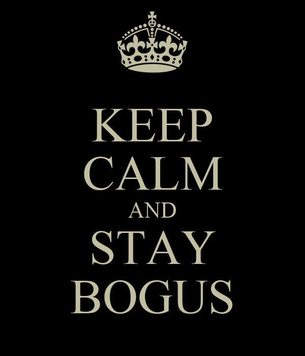 KEEP CALM AND STAY BOGUS