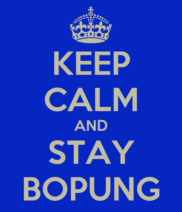 KEEP CALM AND STAY BOPUNG
