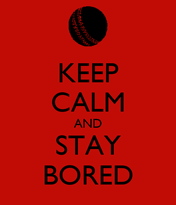 KEEP CALM AND STAY BORED
