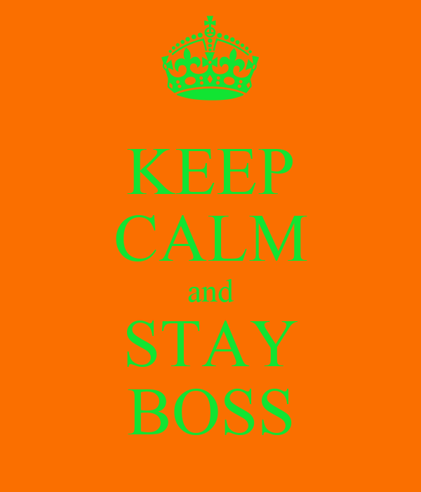 KEEP CALM and STAY BOSS
