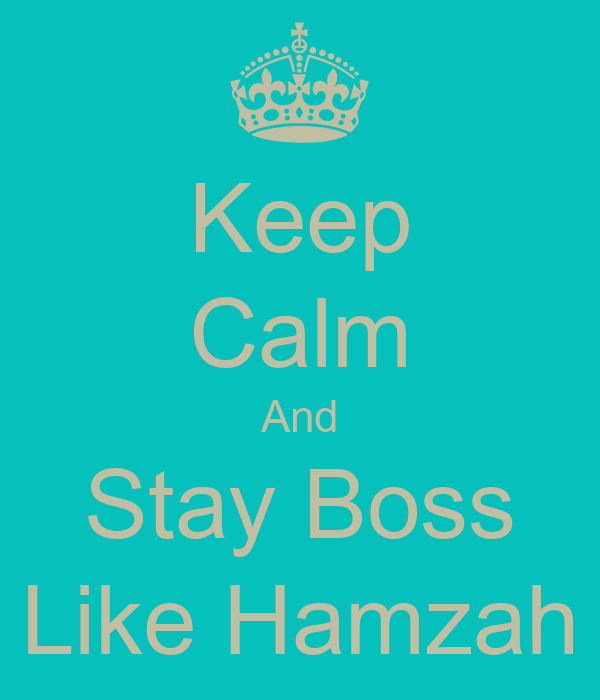 Keep Calm And Stay Boss Like Hamzah