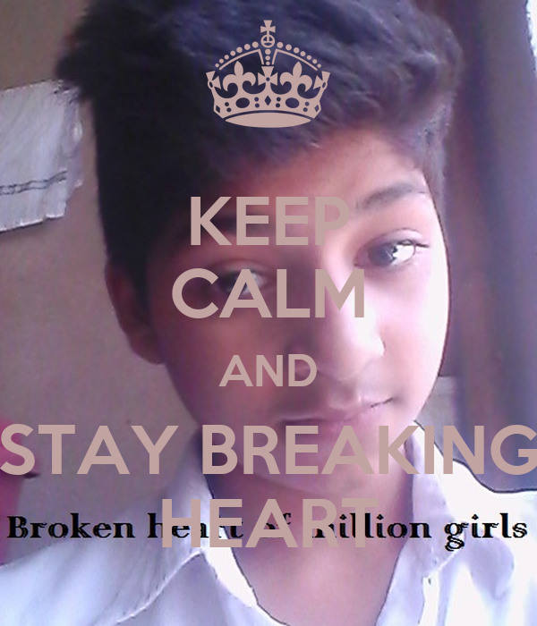 KEEP CALM AND STAY BREAKING HEART