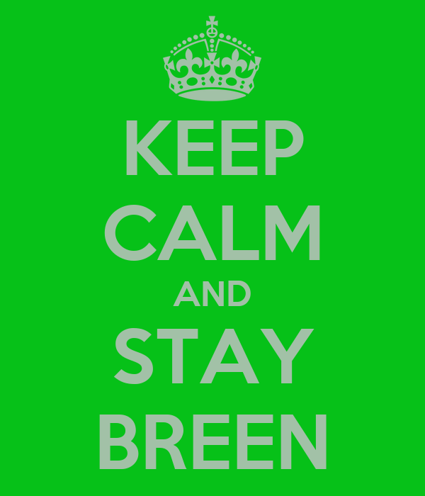KEEP CALM AND STAY BREEN