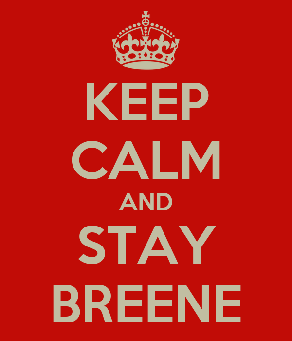 KEEP CALM AND STAY BREENE