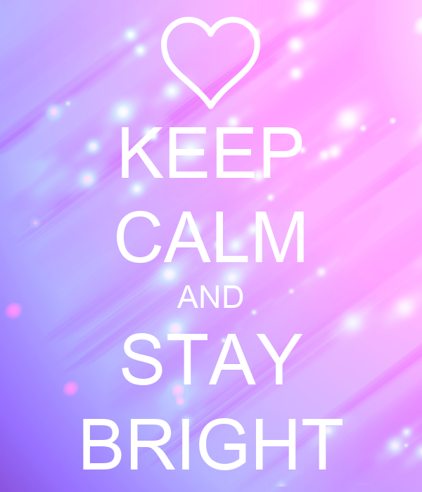 KEEP CALM AND STAY BRIGHT