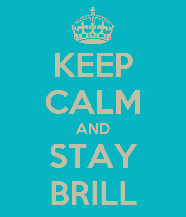 KEEP CALM AND STAY BRILL
