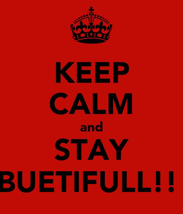 KEEP CALM and STAY BUETIFULL!!