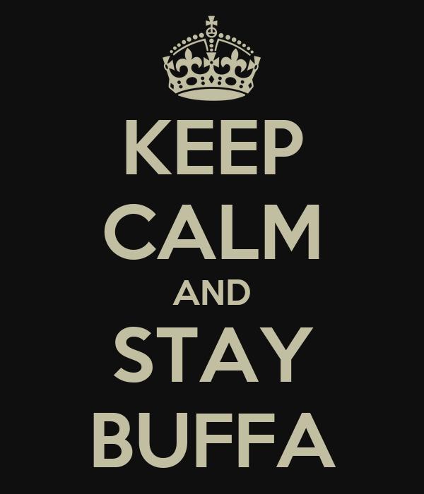 KEEP CALM AND STAY BUFFA
