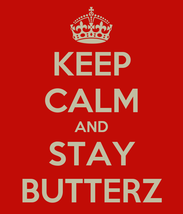 KEEP CALM AND STAY BUTTERZ