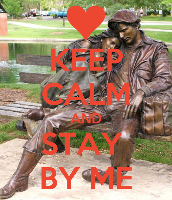 KEEP CALM AND STAY  BY ME