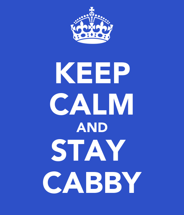 KEEP CALM AND STAY  CABBY