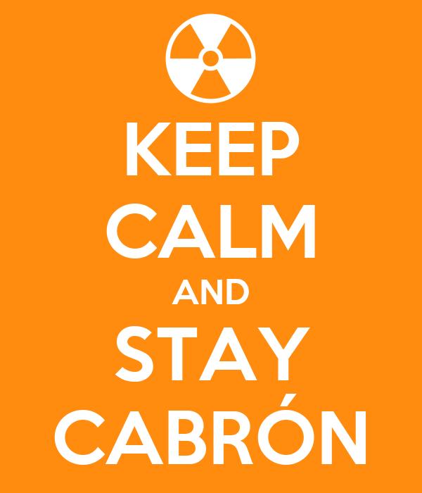 KEEP CALM AND STAY CABRÓN