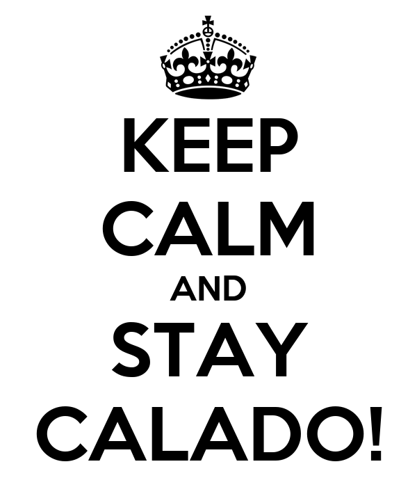 KEEP CALM AND STAY CALADO!