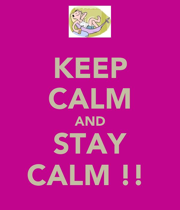 KEEP CALM AND STAY CALM !!
