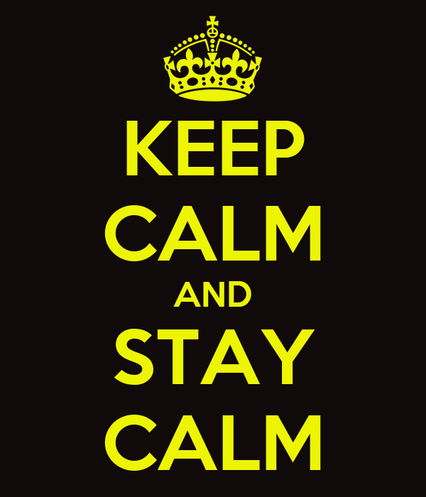 KEEP CALM AND STAY CALM