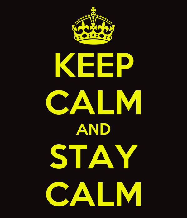 KEEP CALM AND STAY CALM