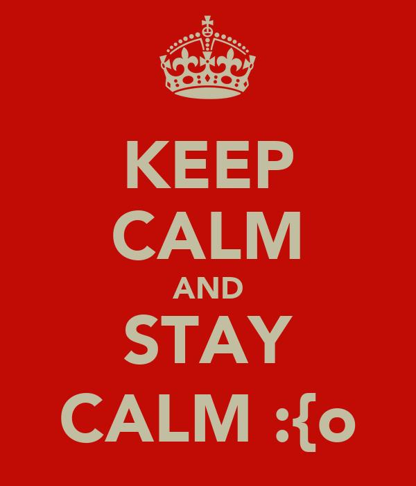 KEEP CALM AND STAY CALM :{o