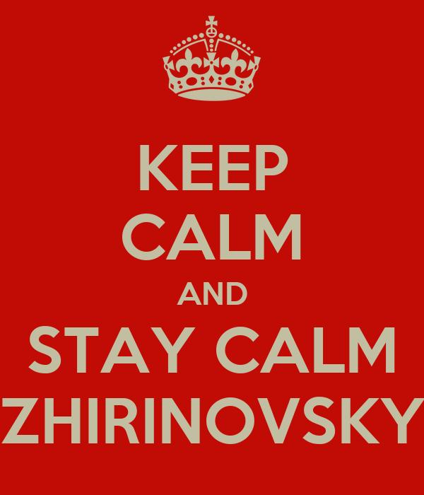 KEEP CALM AND STAY CALM ZHIRINOVSKY