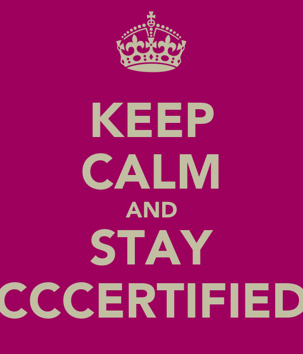 KEEP CALM AND STAY CCCERTIFIED