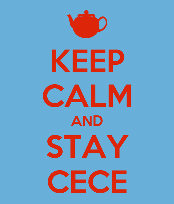 KEEP CALM AND STAY CECE
