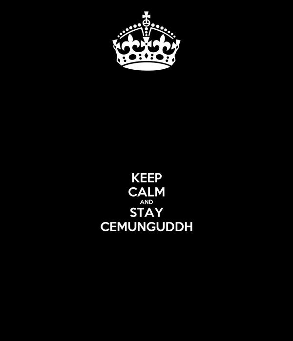 KEEP CALM AND STAY CEMUNGUDDH