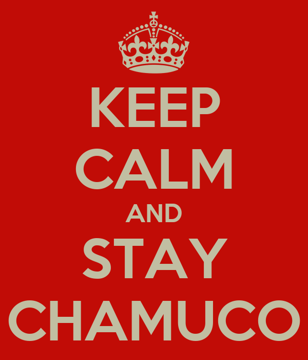 KEEP CALM AND STAY CHAMUCO